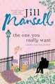 [The one you really want<br / >Jill Mansell.]