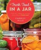 FRESH FOOD IN A JAR : PICKLING, FREEZING, DRYING & CANNING MADE EASY