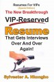 RESUMES FOR VIPS : THE NEW BREAKTHROUGH VIP-RESERVED RESUME THAT GETS INTERVIEWS OVER AND OVER AGAIN