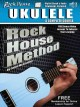 THE ROCK HOUSE METHOD PRESENTS UKULELE : A COMPLETE COURSE