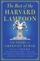 THE BEST OF THE HARVARD LAMPOON : 140 YEARS OF AMERICAN HUMOR