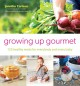 GROWING UP GOURMET : 125 HEALTHY MEALS FOR EVERYBODY AND EVERY BABY