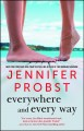 [Everywhere and every way<br / >Jennifer Probst.]