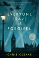 [Everyone brave is forgiven<br / >Chris Cleave.]