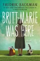 [Britt-Marie was here : a novel<br / >Fredrik Backman   translated from the Swedish by Henning Koch.]