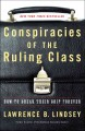 CONSPIRACIES OF THE RULING CLASS : HOW TO BREAK THEIR GRIP FOREVER