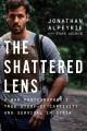 THE SHATTERED LENS : A WAR PHOTOGRAPHER