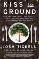 KISS THE GROUND : A FOOD REVOLUTIONARY