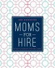 MOMS FOR HIRE : 8 STEPS TO KICKSTART YOUR NEXT CAREER