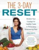 THE 3-DAY RESET : RESTORE YOUR CRAVINGS FOR HEALTHY FOODS IN THREE EASY, EMPOWERING DAYS