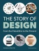 THE STORY OF DESIGN : FROM THE PALEOLITHIC TO THE PRESENT