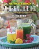 THE ULTIMATE BOOK OF MODERN JUICING : MORE THAN 200 FRESH RECIPES TO CLEANSE, CURE, AND KEEP YOU HEALTHY