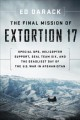 THE FINAL MISSION OF EXTORTION 17 : SPECIAL OPS, HELICOPTER SUPPORT, SEAL TEAM SIX, AND THE DEADLIEST DAY OF THE U S  WAR IN AFGHANISTAN