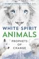 WHITE SPIRIT ANIMALS : PROPHETS OF CHANGE