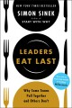 LEADERS EAT LAST : WHY SOME TEAMS PULL TOGETHER AND OTHERS DON
