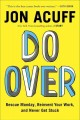 DO OVER : RESCUE MONDAY, REINVENT YOUR WORK, AND NEVER GET STUCK