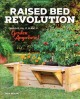 RAISED BED REVOLUTION : BUILD IT, FILL IT, PLANT IT   GARDEN ANYWHERE!