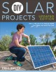 DIY SOLAR PROJECTS : SMALL PROJECTS TO WHOLE-HOME SYSTEMS : TAP INTO THE SUN