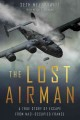 THE LOST AIRMAN : A TRUE STORY OF ESCAPE FROM NAZI-OCCUPIED FRANCE