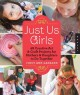 JUST US GIRLS : 48 CREATIVE ART & CRAFT PROJECTS FOR MOTHERS & DAUGHTERS TO DO TOGETHER