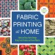FABRIC PRINTING AT HOME : QUICK AND EASY FABRIC DESIGN USING FRESH PRODUCE AND FOUND OBJECTS