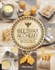 BEESWAX ALCHEMY : HOW TO MAKE YOUR OWN CANDLES, SOAP, BALMS, SALVES, AND HOME DECOR FROM THE HIVE