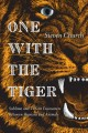 ONE WITH THE TIGER : SUBLIME AND VIOLENT ENCOUNTERS BETWEEN HUMANS AND ANIMALS