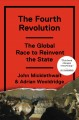 THE FOURTH REVOLUTION : THE GLOBAL RACE TO REINVENT THE STATE