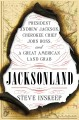 JACKSONLAND : PRESIDENT ANDREW JACKSON, CHEROKEE CHIEF JOHN ROSS, AND A GREAT AMERICAN LAND GRAB