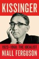 KISSINGER  VOLUME 1 : THE IDEALIST, 1923-1968