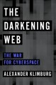 THE DARKENING WEB : THE WAR FOR CYBERSPACE