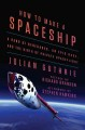 HOW TO MAKE A SPACESHIP : A BAND OF RENEGADES, AN EPIC RACE, AND THE BIRTH OF PRIVATE SPACEFLIGHT