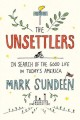 THE UNSETTLERS : IN SEARCH OF THE GOOD LIFE IN TODAY