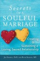 SECRETS OF A SOULFUL MARRIAGE : CREATING AND SUSTAINING A LOVING, SACRED RELATIONSHIP