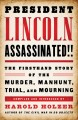 PRESIDENT LINCOLN ASSASSINATED!! : THE FIRSTHAND STORY OF THE MURDER, MANHUNT, TRIAL, AND MOURNING