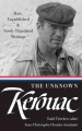 THE UNKNOWN KEROUAC : RARE, UNPUBLISHED & NEWLY TRANSLATED WRITINGS