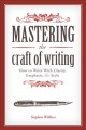 MASTERING THE CRAFT OF WRITING : HOW TO WRITE WITH CLARITY, EMPHASIS, & STYLE