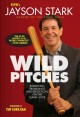 WILD PITCHES : RUMBLINGS, GRUMBLINGS, AND REFLECTIONS ON THE GAME I LOVE