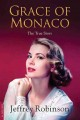 GRACE OF MONACO : THE TRUE STORY