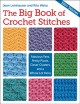 THE BIG BOOK OF CROCHET STITCHES : FABULOUS FANS, PRETTY PICOTS, CLEVER CLUSTERS, AND A WHOLE LOT MORE