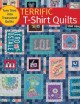 TERRIFIC T-SHIRT QUILTS : TURN TEES INTO TREASURED QUILTS