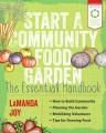 START A COMMUNITY FOOD GARDEN : THE ESSENTIAL HANDBOOK