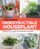 THE INDESTRUCTIBLE HOUSEPLANT : 200 BEAUTIFUL PLANTS THAT EVERYONE CAN GROW
