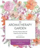 THE AROMATHERAPY GARDEN : GROWING FRAGRANT PLANTS FOR HAPPINESS AND WELL-BEING
