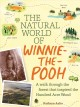 THE NATURAL WORLD OF WINNIE-THE-POOH : A WALK THROUGH THE FOREST THAT INSPIRED THE HUNDRED ACRE WOOD