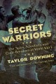 SECRET WARRIORS : THE SPIES, SCIENTISTS AND CODE BREAKERS OF WORLD WAR I