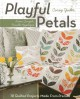 PLAYFUL PETALS : LEARN SIMPLE, FUSIBLE APPLIQUé : 18 QUILTED PROJECTS MADE FROM PRECUTS