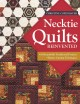 NECKTIE QUILTS REINVENTED : 16 BEAUTIFULLY TRADITIONAL PROJECTS - ROTARY CUTTING TECHNIQUES