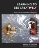 LEARNING TO SEE CREATIVELY : DESIGN, COLOR & COMPOSITION IN PHOTOGRAPHY