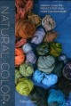 NATURAL COLOR : VIBRANT PLANT DYE PROJECTS FOR YOUR HOME AND WADROBE